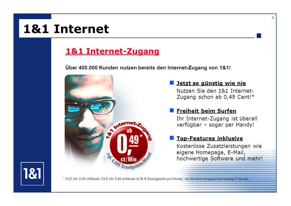 1&1 Internet 2 1&1 Internet-Zugang Über 400.000 Kunden nutzen bereits den Internet-Zugang von 1&1.