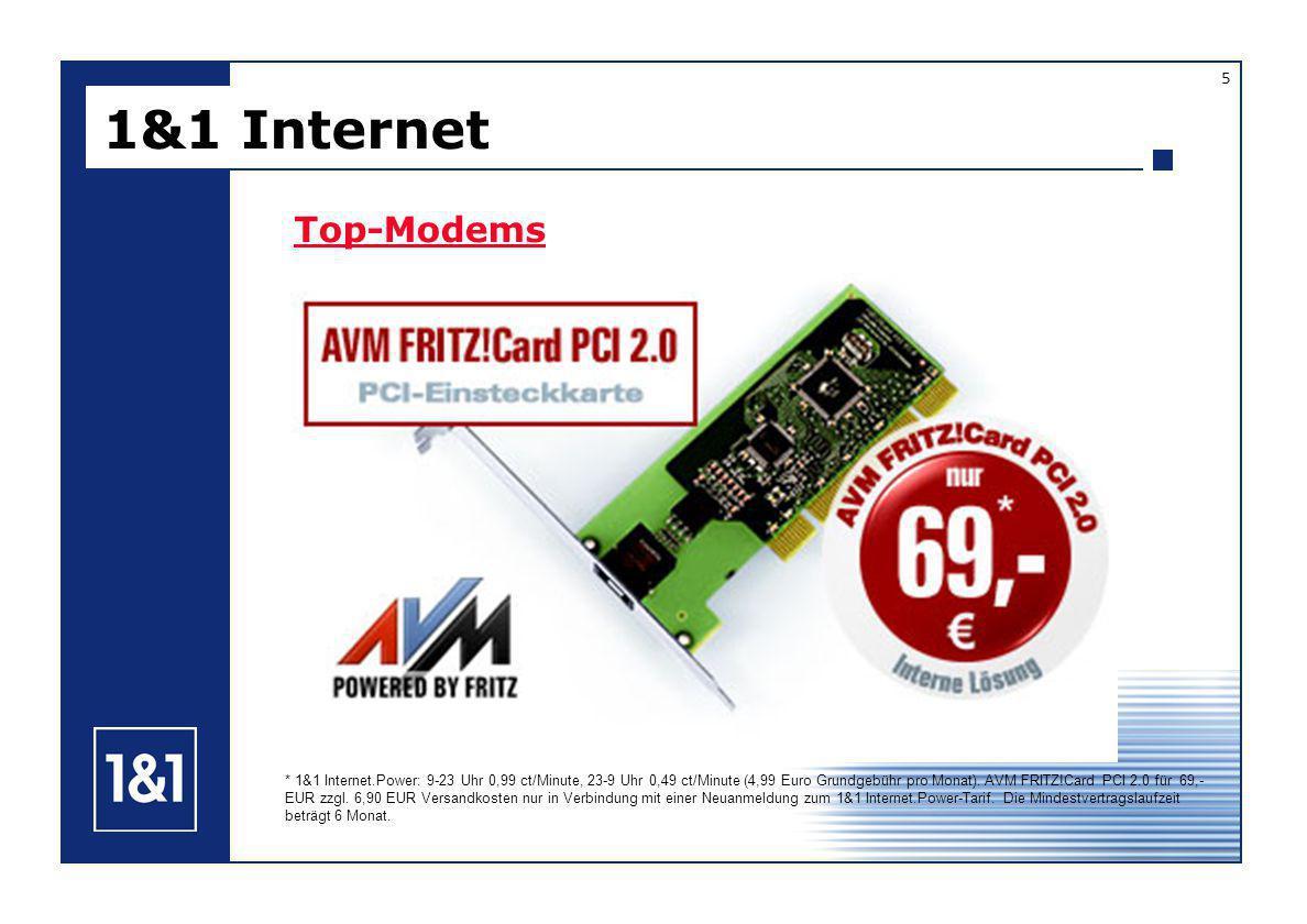 1&1 Internet 5 Top-Modems * 1&1 Internet.Power: 9-23 Uhr 0,99 ct/Minute, 23-9 Uhr 0,49 ct/Minute (4,99 Euro Grundgebühr pro Monat).