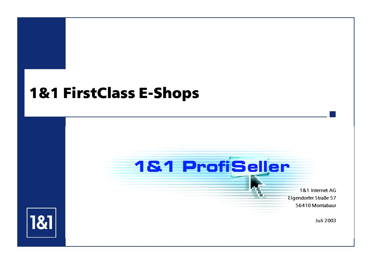 1&1 FirstClass E-Shops 1&1 Internet AG Elgendorfer Straße 57 56410 Montabaur Juli 2003