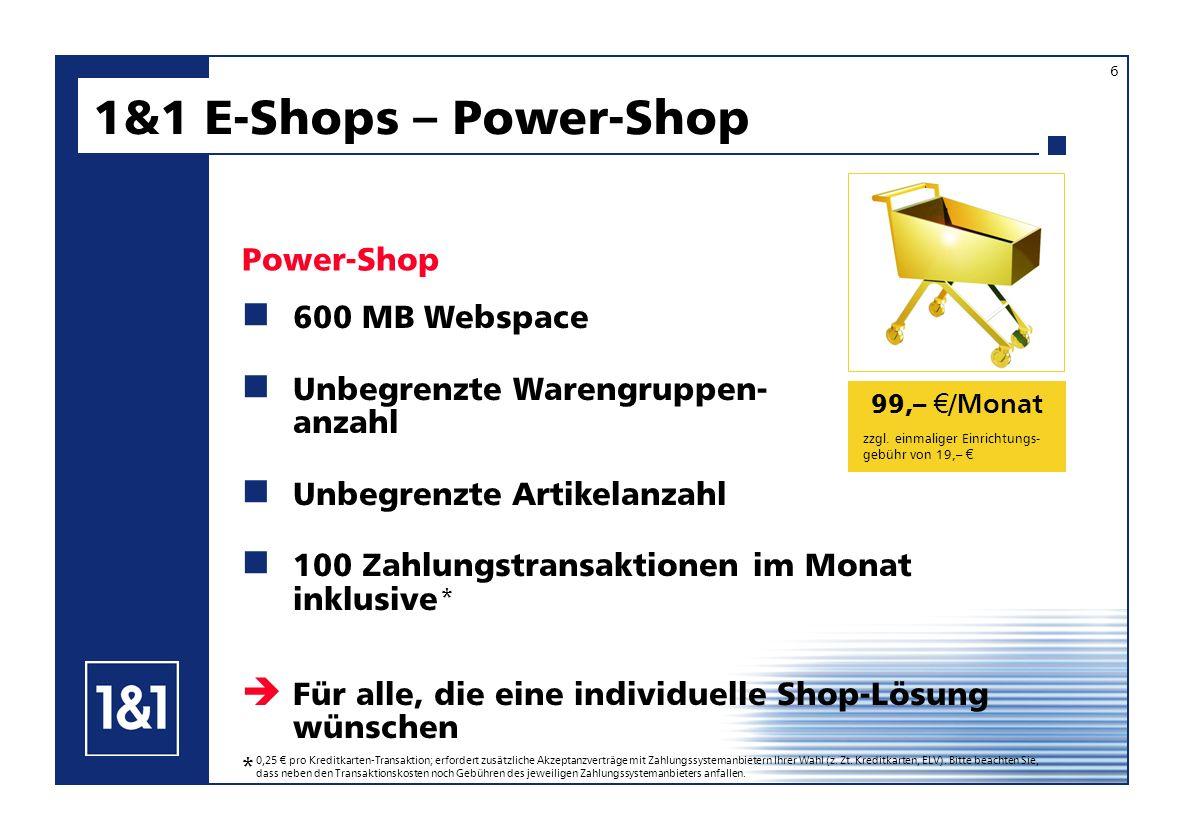 99,– /Monat 600 MB Webspace Unbegrenzte Warengruppen- anzahl Unbegrenzte Artikelanzahl 100 Zahlungstransaktionen im Monat inklusive 1&1 E-Shops – Power-Shop Power-Shop Für alle, die eine individuelle Shop-Lösung wünschen zzgl.