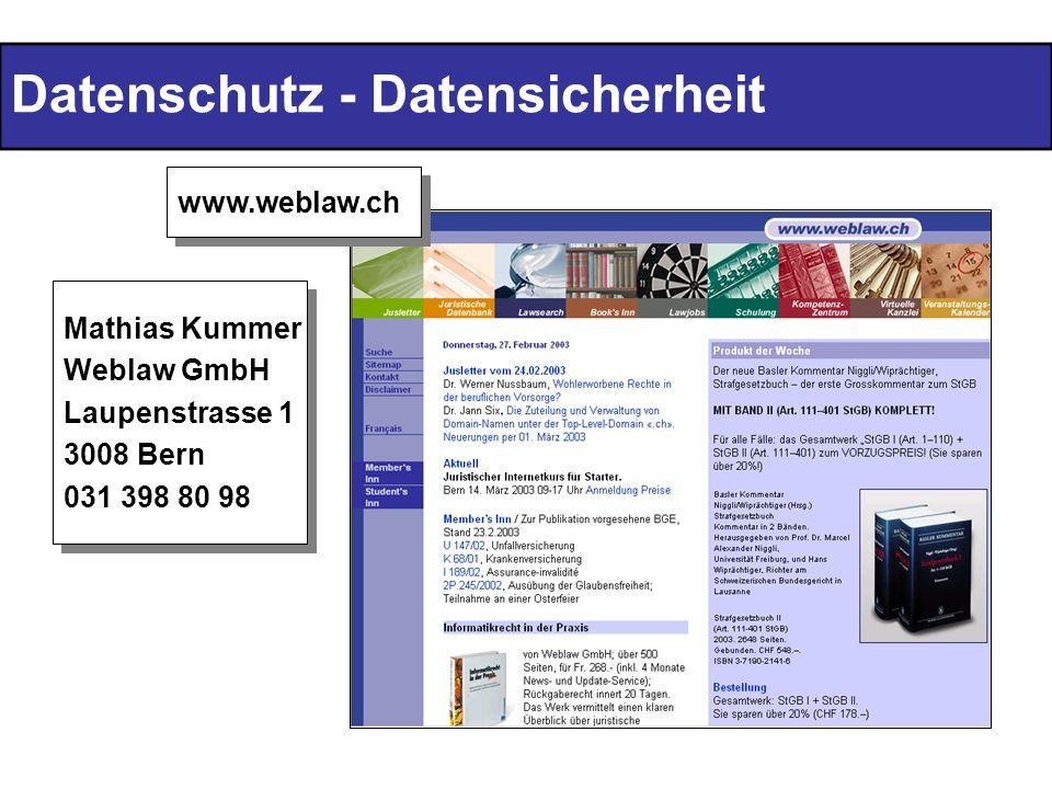 Datenschutz - Datensicherheit www.weblaw.ch Mathias Kummer Weblaw GmbH Laupenstrasse 1 3008 Bern 031 398 80 98 Mathias Kummer Weblaw GmbH Laupenstrass