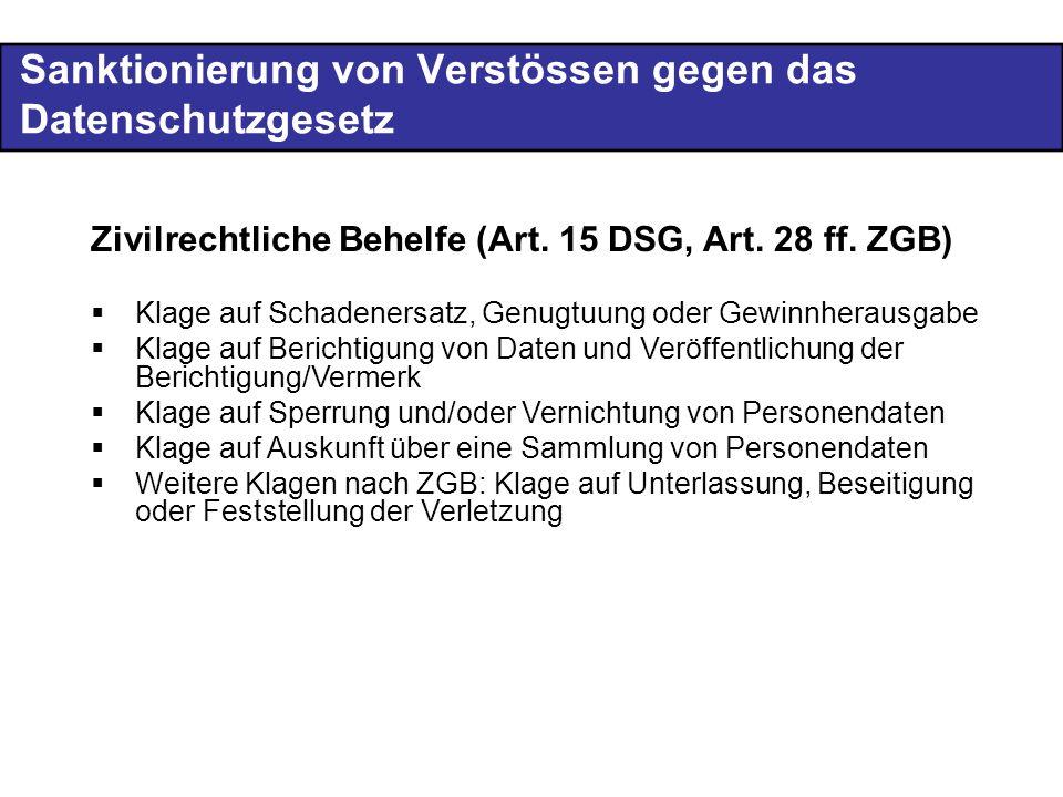 Sanktionierung von Verstössen gegen das Datenschutzgesetz Zivilrechtliche Behelfe (Art. 15 DSG, Art. 28 ff. ZGB) Klage auf Schadenersatz, Genugtuung o