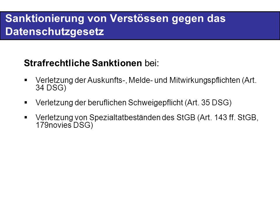 Sanktionierung von Verstössen gegen das Datenschutzgesetz Strafrechtliche Sanktionen bei: Verletzung der Auskunfts-, Melde- und Mitwirkungspflichten (