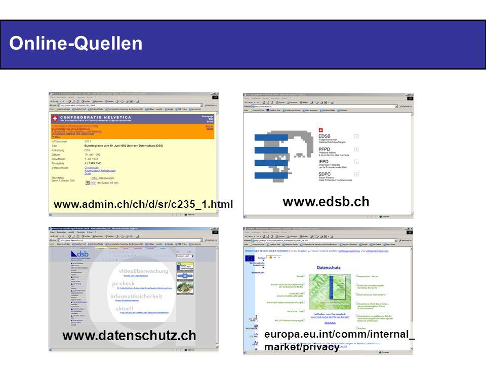 Online-Quellen www.edsb.ch www.datenschutz.ch europa.eu.int/comm/internal_ market/privacy www.admin.ch/ch/d/sr/c235_1.html
