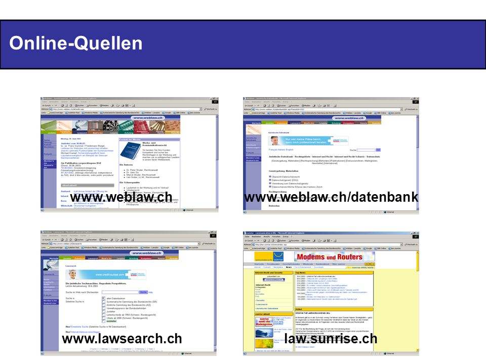 Online-Quellen www.weblaw.chwww.weblaw.ch/datenbank www.lawsearch.chlaw.sunrise.ch