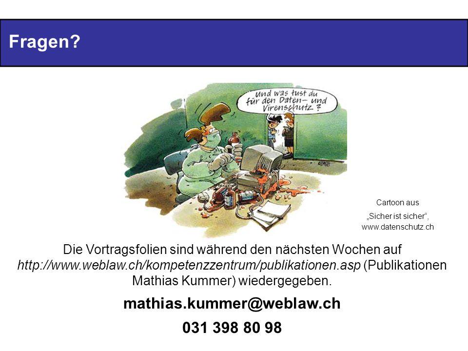 Fragen? Die Vortragsfolien sind während den nächsten Wochen auf http://www.weblaw.ch/kompetenzzentrum/publikationen.asp (Publikationen Mathias Kummer)