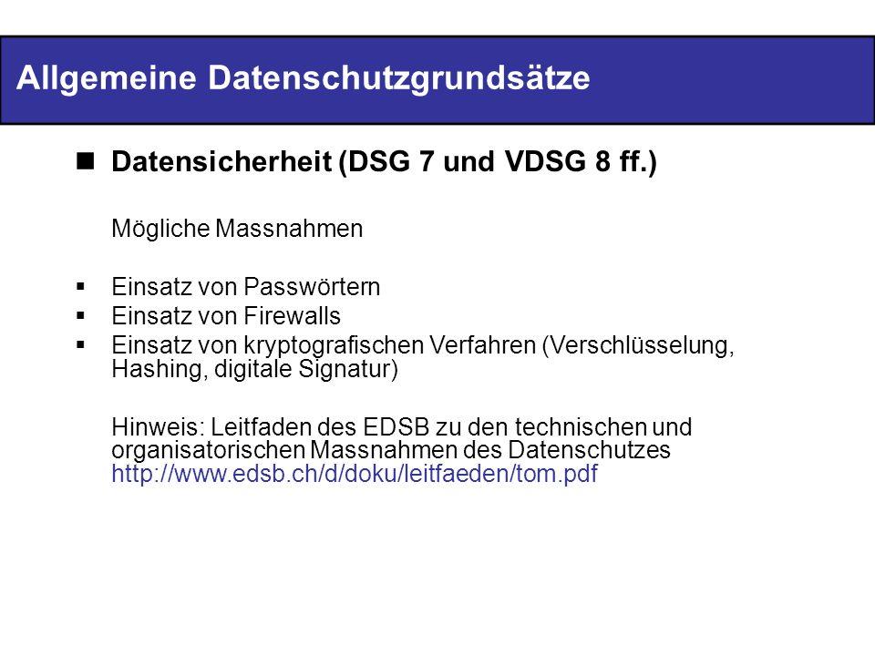 Allgemeine Datenschutzgrundsätze Datensicherheit (DSG 7 und VDSG 8 ff.) Mögliche Massnahmen Einsatz von Passwörtern Einsatz von Firewalls Einsatz von