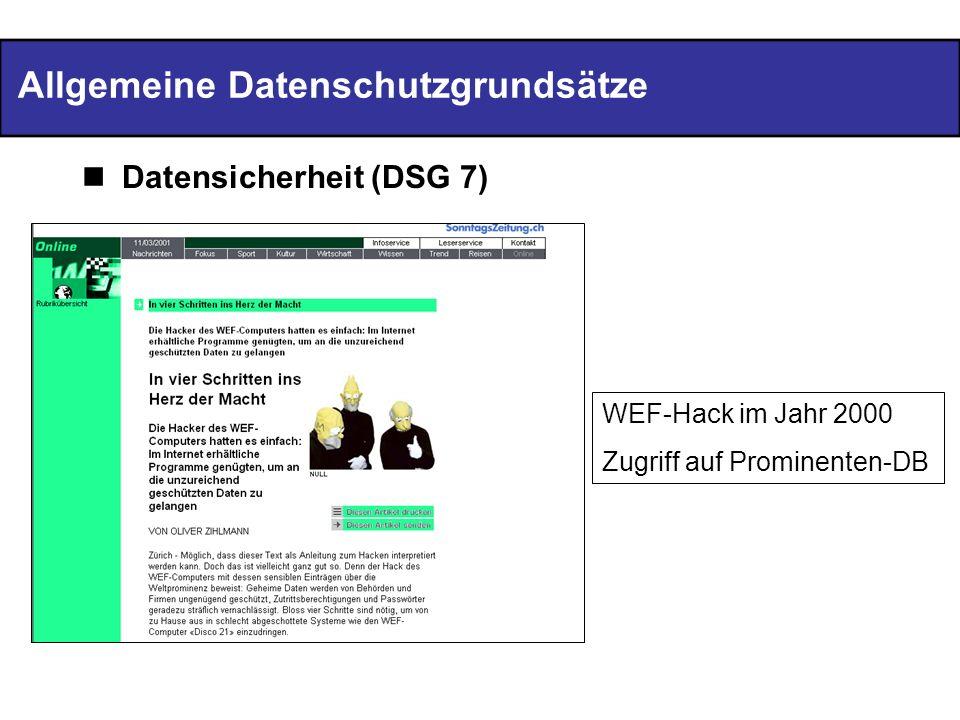 Allgemeine Datenschutzgrundsätze Datensicherheit (DSG 7) WEF-Hack im Jahr 2000 Zugriff auf Prominenten-DB