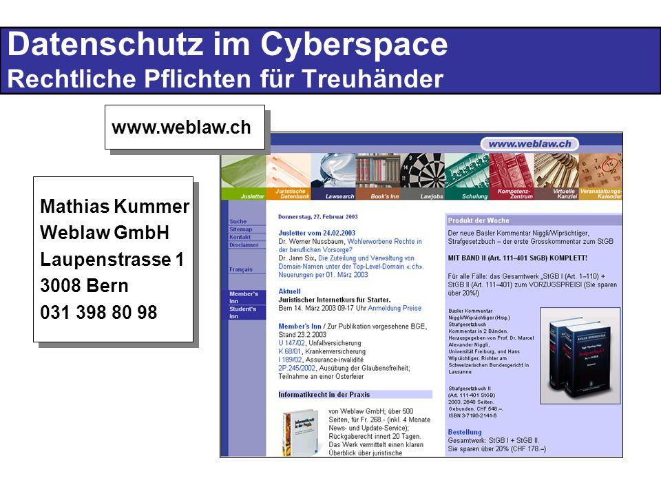 Datenschutz im Cyberspace Rechtliche Pflichten für Treuhänder www.weblaw.ch Mathias Kummer Weblaw GmbH Laupenstrasse 1 3008 Bern 031 398 80 98 Mathias Kummer Weblaw GmbH Laupenstrasse 1 3008 Bern 031 398 80 98