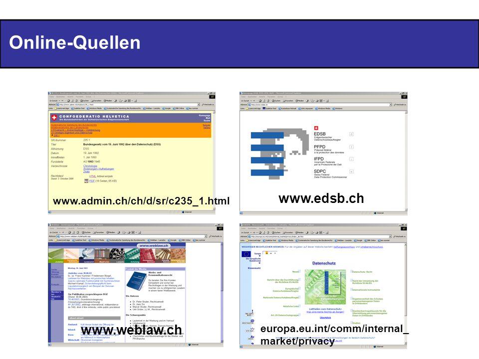 Online-Quellen www.edsb.ch europa.eu.int/comm/internal_ market/privacy www.admin.ch/ch/d/sr/c235_1.html www.weblaw.ch