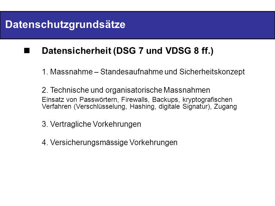 Datenschutzgrundsätze Datensicherheit (DSG 7 und VDSG 8 ff.) 1.