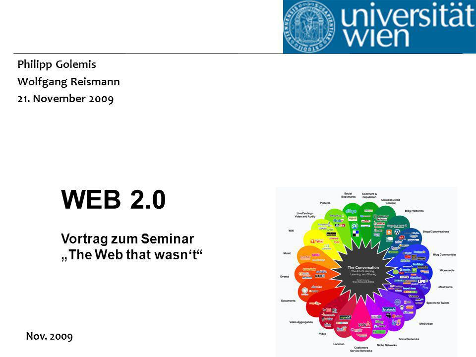 Philipp Golemis Wolfgang Reismann 21. November 2009 Nov. 2009 WEB 2.0 Vortrag zum Seminar The Web that wasnt