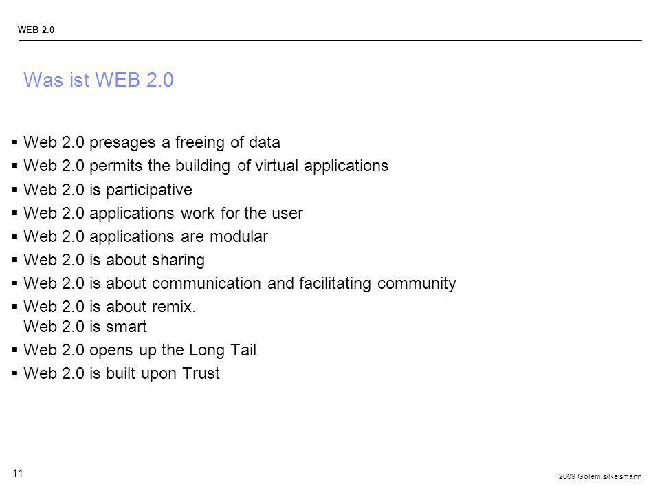 2009 Golemis/Reismann WEB 2.0 11 Was ist WEB 2.0 Web 2.0 presages a freeing of data Web 2.0 permits the building of virtual applications Web 2.0 is pa
