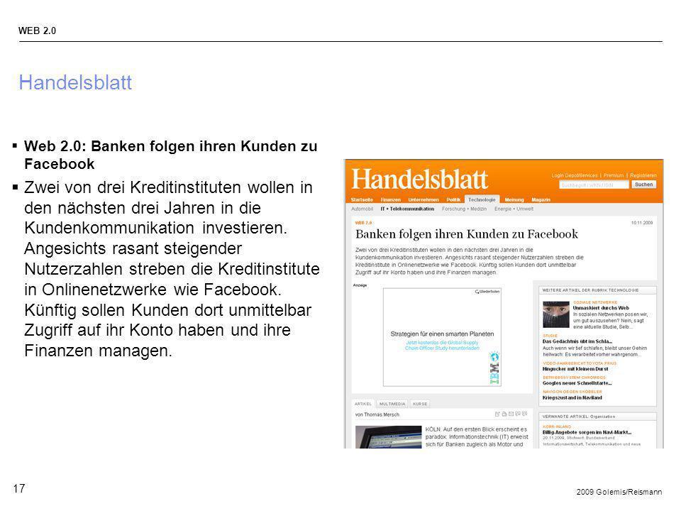 2009 Golemis/Reismann WEB 2.0 17 Handelsblatt Web 2.0: Banken folgen ihren Kunden zu Facebook Zwei von drei Kreditinstituten wollen in den nächsten dr