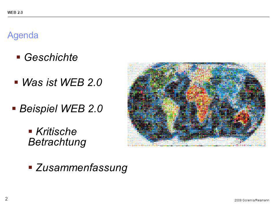 2009 Golemis/Reismann WEB 2.0 2 Agenda Geschichte Beispiel WEB 2.0 Zusammenfassung Kritische Betrachtung Was ist WEB 2.0