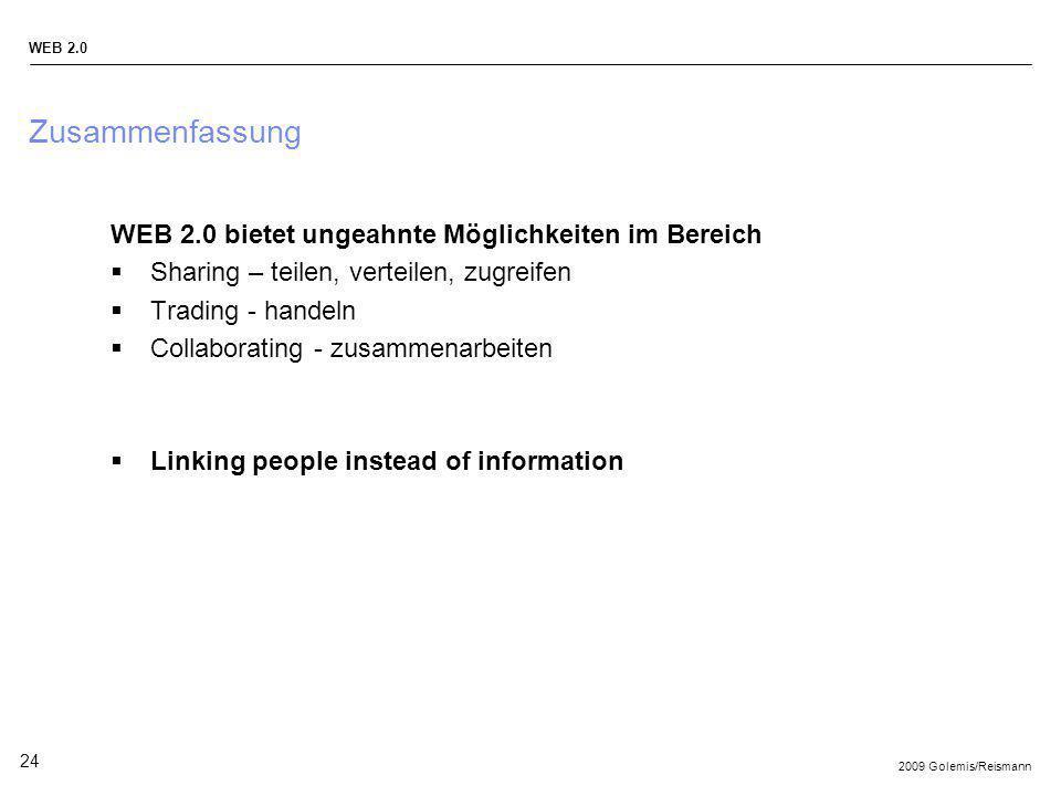 2009 Golemis/Reismann WEB 2.0 24 Zusammenfassung WEB 2.0 bietet ungeahnte Möglichkeiten im Bereich Sharing – teilen, verteilen, zugreifen Trading - ha