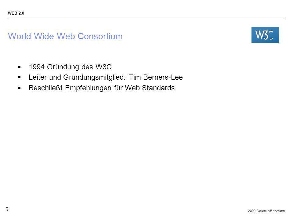 2009 Golemis/Reismann WEB 2.0 5 World Wide Web Consortium 1994 Gründung des W3C Leiter und Gründungsmitglied: Tim Berners-Lee Beschließt Empfehlungen
