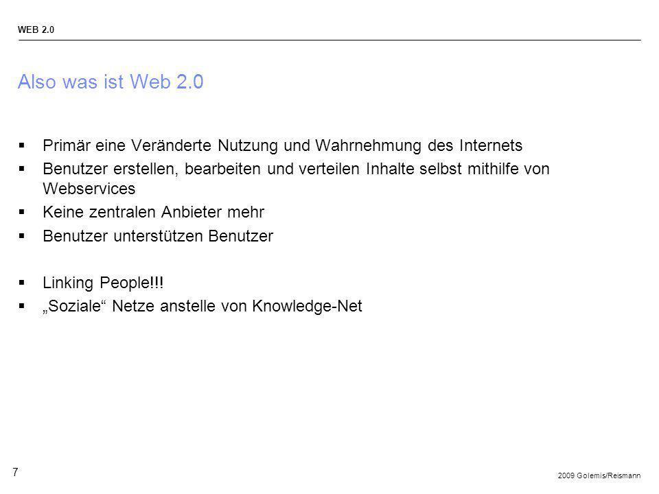2009 Golemis/Reismann WEB 2.0 7 Also was ist Web 2.0 Primär eine Veränderte Nutzung und Wahrnehmung des Internets Benutzer erstellen, bearbeiten und v