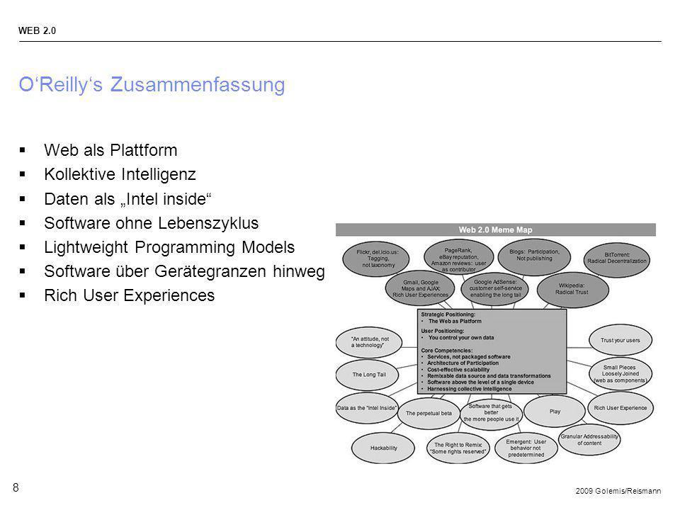2009 Golemis/Reismann WEB 2.0 8 OReillys Zusammenfassung Web als Plattform Kollektive Intelligenz Daten als Intel inside Software ohne Lebenszyklus Li