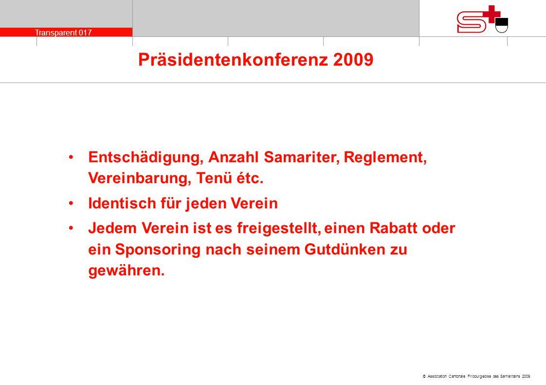 Transparent 017 © Association Cantonale Fribourgeoise des Samaritains 2009 Präsidentenkonferenz 2009 Entschädigung, Anzahl Samariter, Reglement, Verei