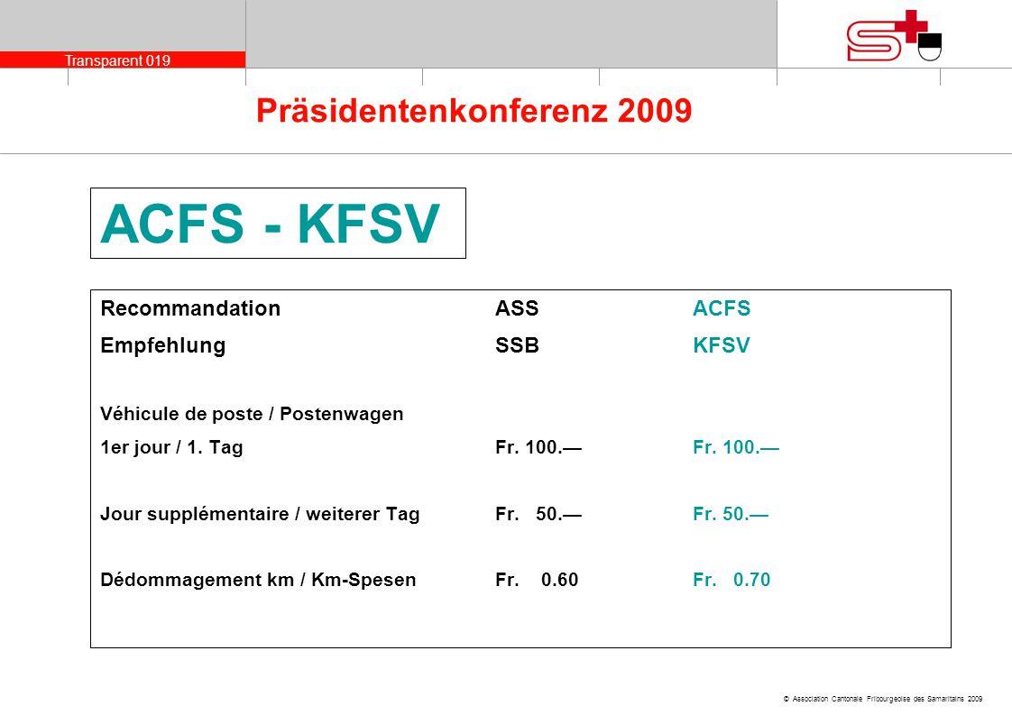 Transparent 019 © Association Cantonale Fribourgeoise des Samaritains 2009 Präsidentenkonferenz 2009 ACFS - KFSV RecommandationASS ACFS EmpfehlungSSB