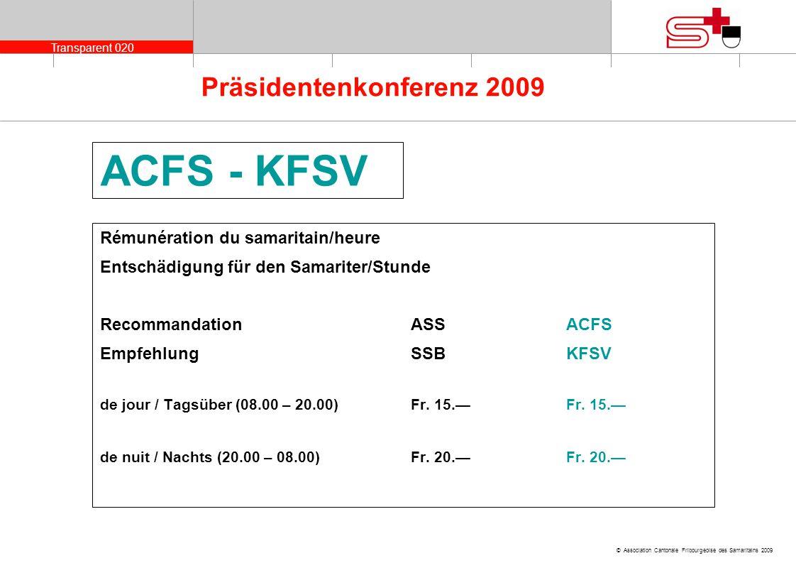 Transparent 020 © Association Cantonale Fribourgeoise des Samaritains 2009 Präsidentenkonferenz 2009 ACFS - KFSV Rémunération du samaritain/heure Ents