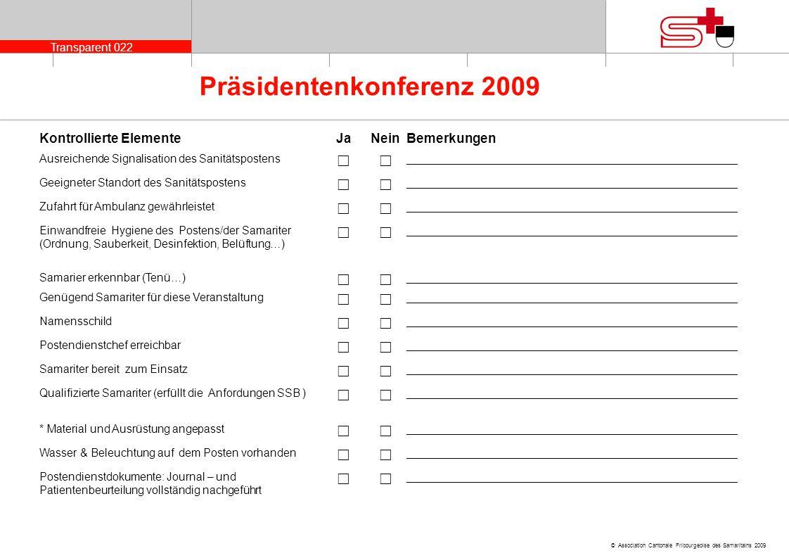 Transparent 022 © Association Cantonale Fribourgeoise des Samaritains 2009 Präsidentenkonferenz 2009 Kontrollierte ElementeJaNeinBemerkungen Ausreiche