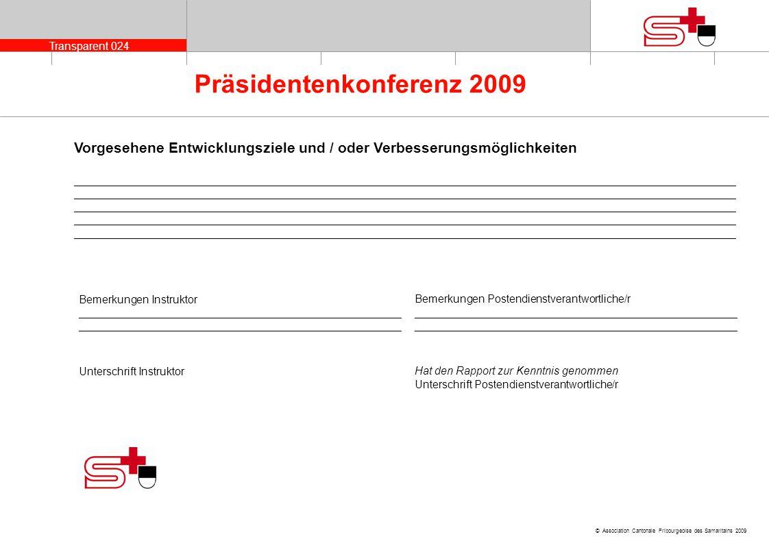 Transparent 024 © Association Cantonale Fribourgeoise des Samaritains 2009 Präsidentenkonferenz 2009 Vorgesehene Entwicklungsziele und / oder Verbesse