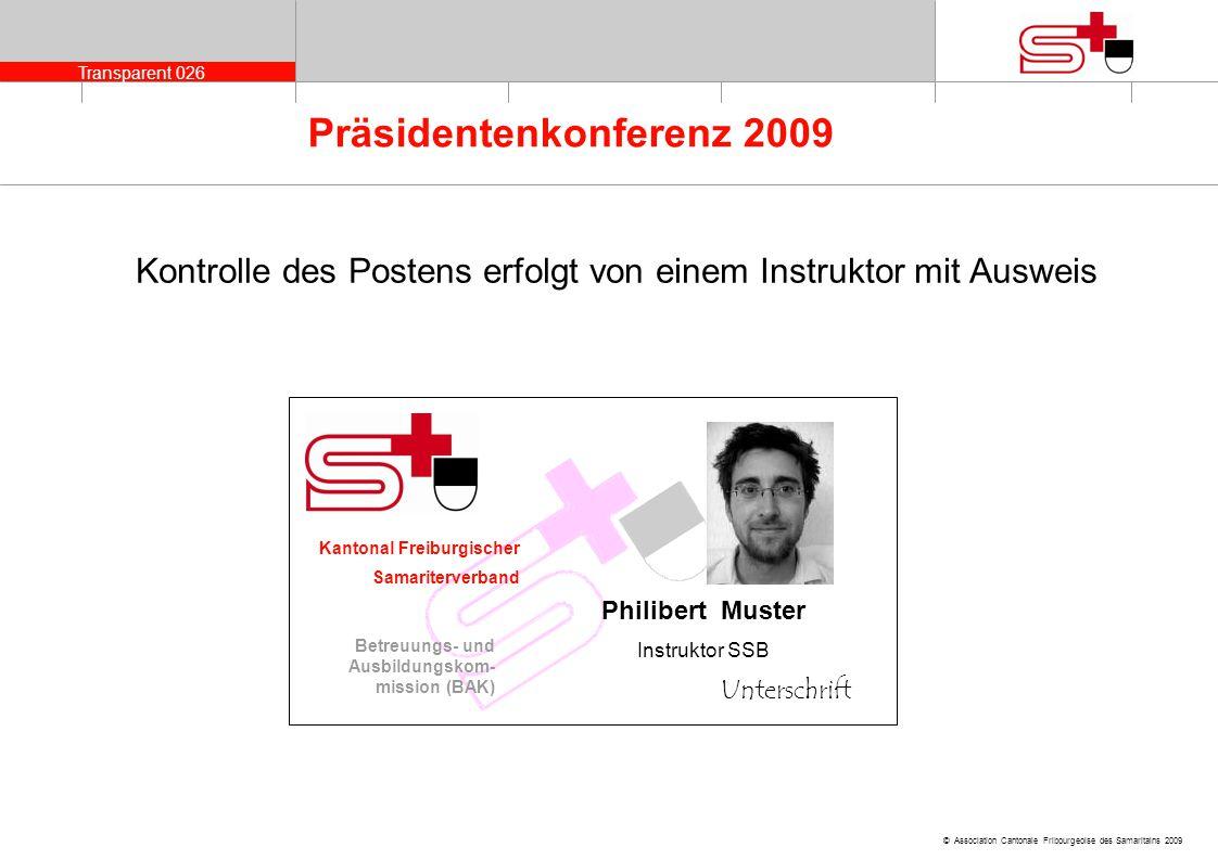 Transparent 026 © Association Cantonale Fribourgeoise des Samaritains 2009 Präsidentenkonferenz 2009 Kontrolle des Postens erfolgt von einem Instrukto
