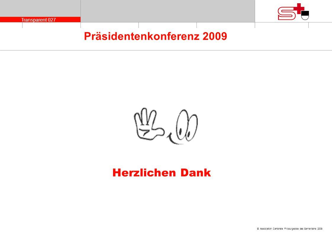 Transparent 027 © Association Cantonale Fribourgeoise des Samaritains 2009 Präsidentenkonferenz 2009 Herzlichen Dank
