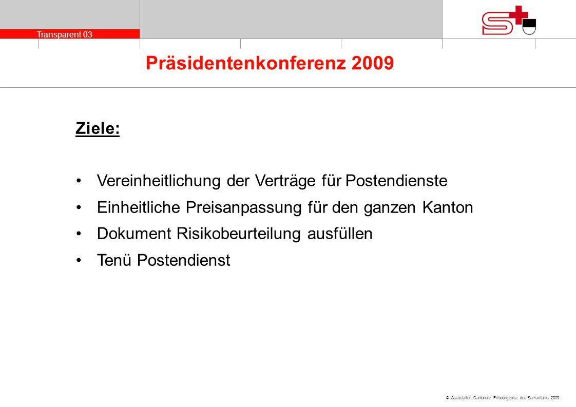Transparent 03 © Association Cantonale Fribourgeoise des Samaritains 2009 Präsidentenkonferenz 2009 Ziele: Vereinheitlichung der Verträge für Postendi