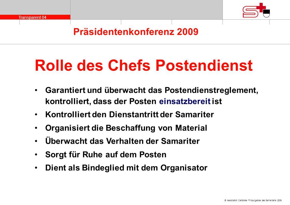 Transparent 04 © Association Cantonale Fribourgeoise des Samaritains 2009 Präsidentenkonferenz 2009 Garantiert und überwacht das Postendienstreglement