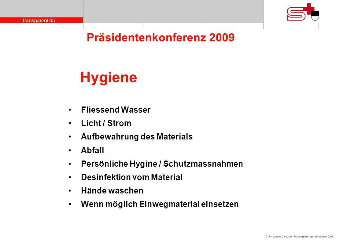 Transparent 05 © Association Cantonale Fribourgeoise des Samaritains 2009 Präsidentenkonferenz 2009 Hygiene Fliessend Wasser Licht / Strom Aufbewahrun
