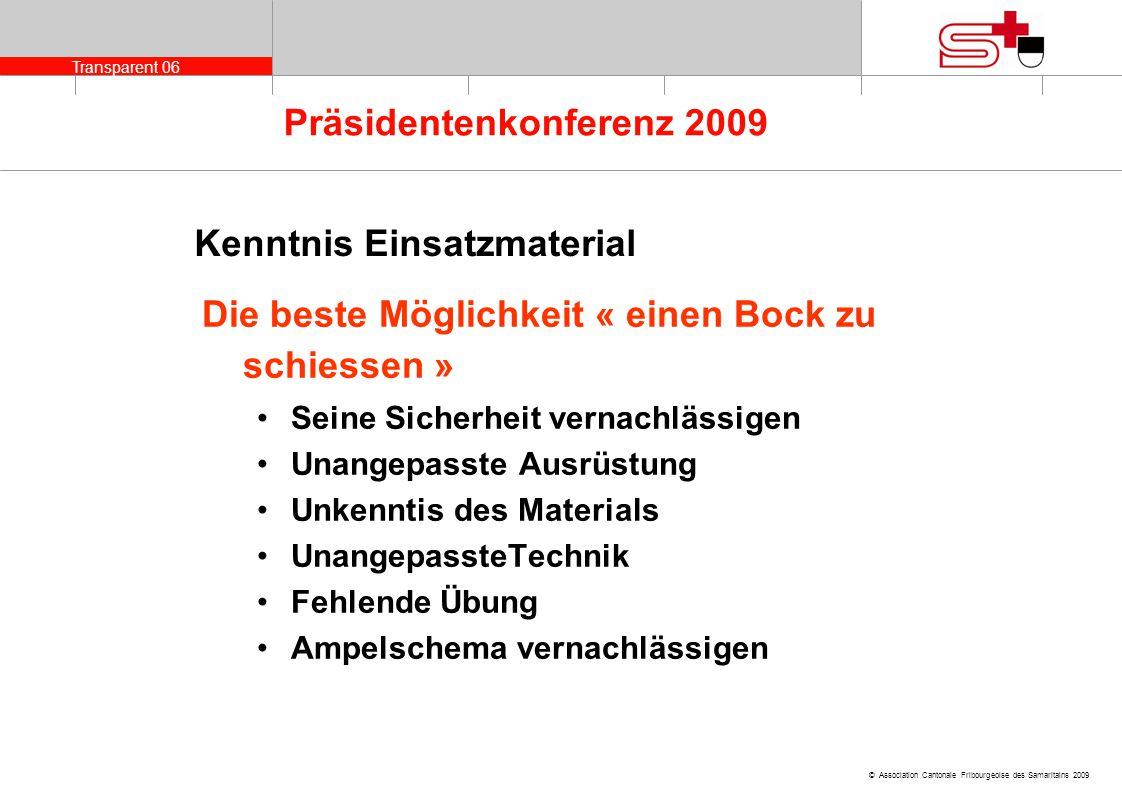 Transparent 06 © Association Cantonale Fribourgeoise des Samaritains 2009 Präsidentenkonferenz 2009 Kenntnis Einsatzmaterial Die beste Möglichkeit « e