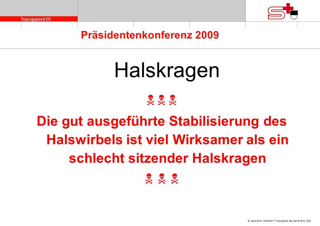 Transparent 07 © Association Cantonale Fribourgeoise des Samaritains 2009 Präsidentenkonferenz 2009 Halskragen Die gut ausgeführte Stabilisierung des