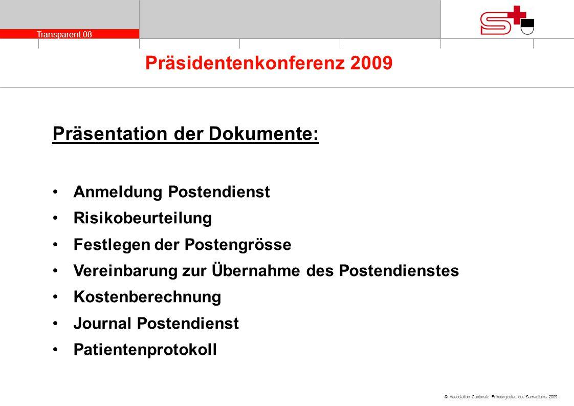 Transparent 08 © Association Cantonale Fribourgeoise des Samaritains 2009 Präsidentenkonferenz 2009 Präsentation der Dokumente: Anmeldung Postendienst