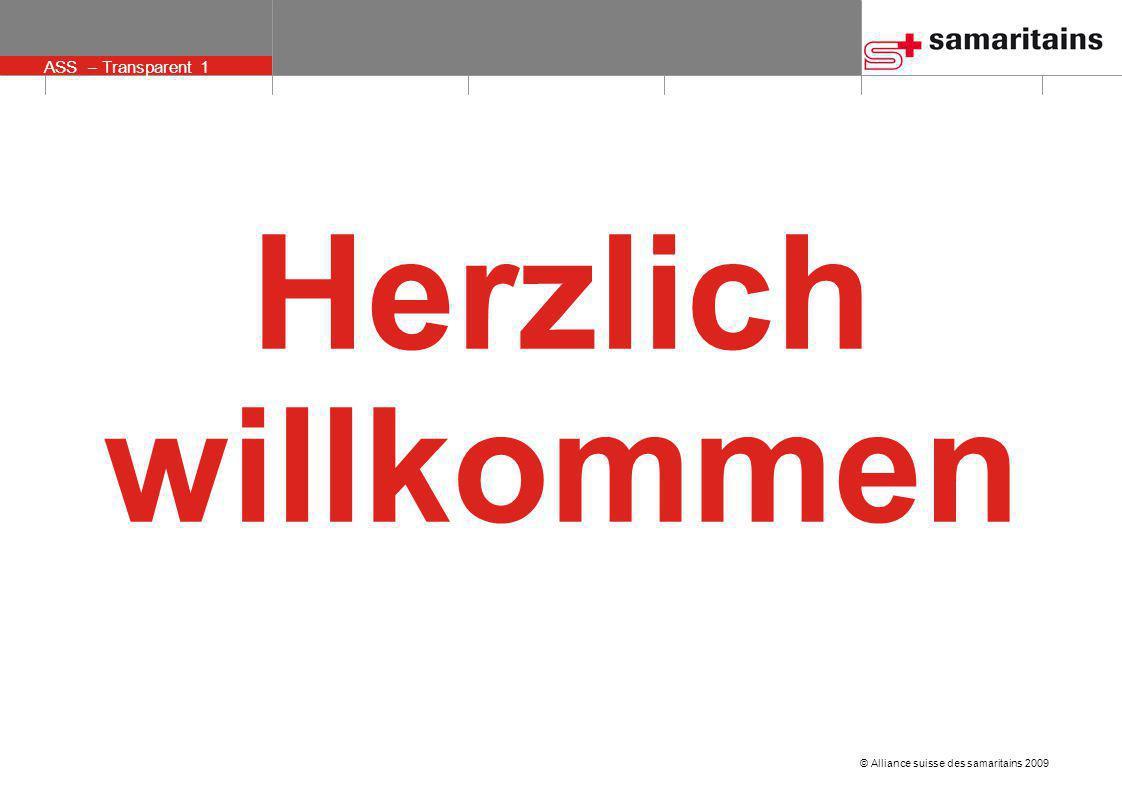 © Alliance suisse des samaritains 2009 ASS – Transparent 1 Herzlich willkommen