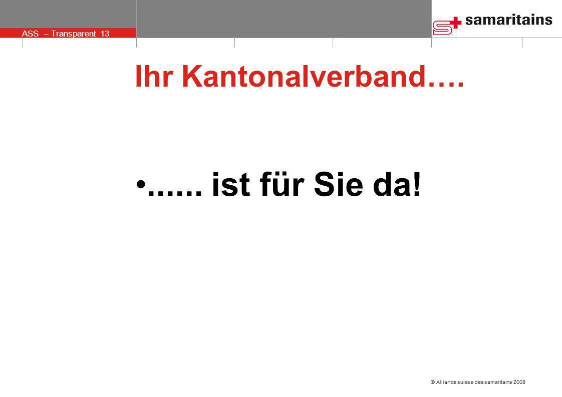 © Alliance suisse des samaritains 2009 ASS – Transparent 13 Ihr Kantonalverband…....... ist für Sie da!