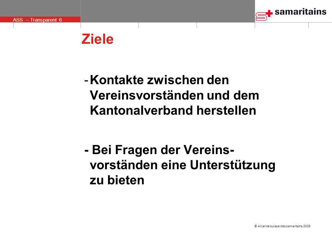 © Alliance suisse des samaritains 2009 ASS – Transparent 6 Ziele -Kontakte zwischen den Vereinsvorständen und dem Kantonalverband herstellen - Bei Fra