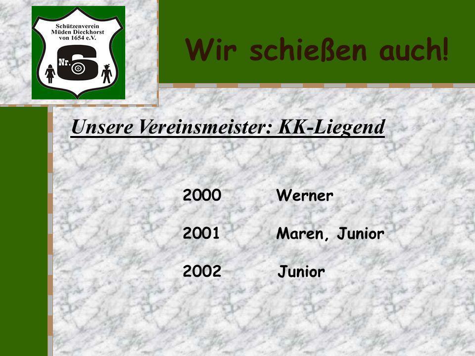 Wir schießen auch! Unsere Vereinsmeister: KK-Standard 1997Junior 2004Werner