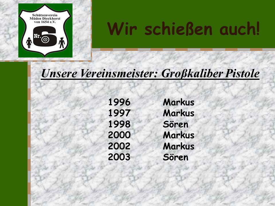 Wir schießen auch! Unsere Vereinsmeister: KK-Liegend 2000 Werner 2001 Maren, Junior 2002Junior