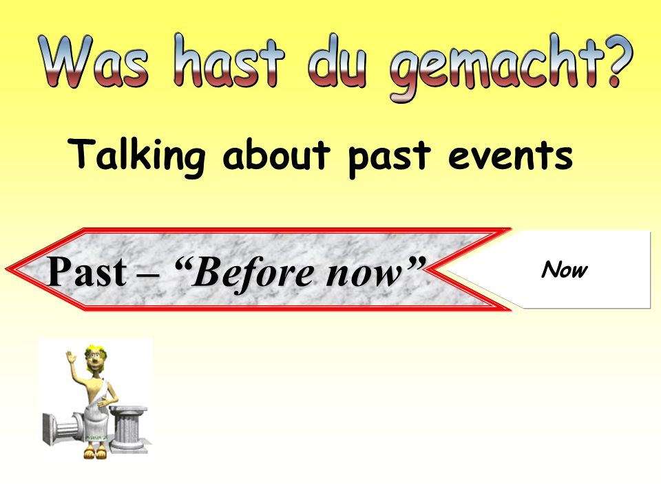 Past – Before now Talking about past events Now