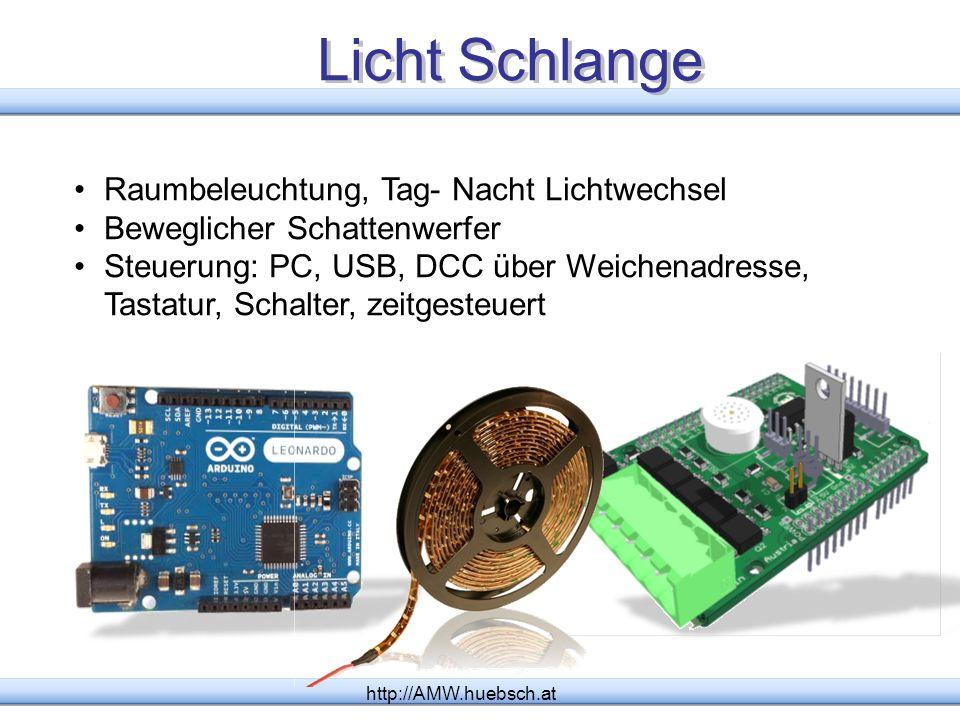 Licht Schlange http://AMW.huebsch.at Raumbeleuchtung, Tag- Nacht Lichtwechsel Beweglicher Schattenwerfer Steuerung: PC, USB, DCC über Weichenadresse,