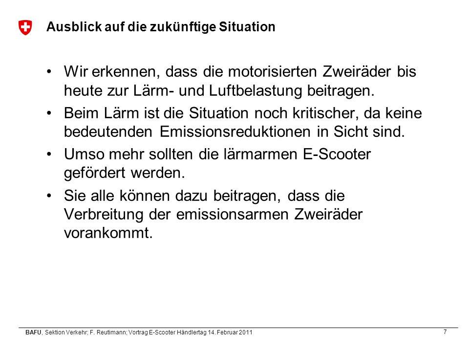 7 BAFU, Sektion Verkehr; F. Reutimann; Vortrag E-Scooter Händlertag 14. Februar 2011 Ausblick auf die zukünftige Situation Wir erkennen, dass die moto