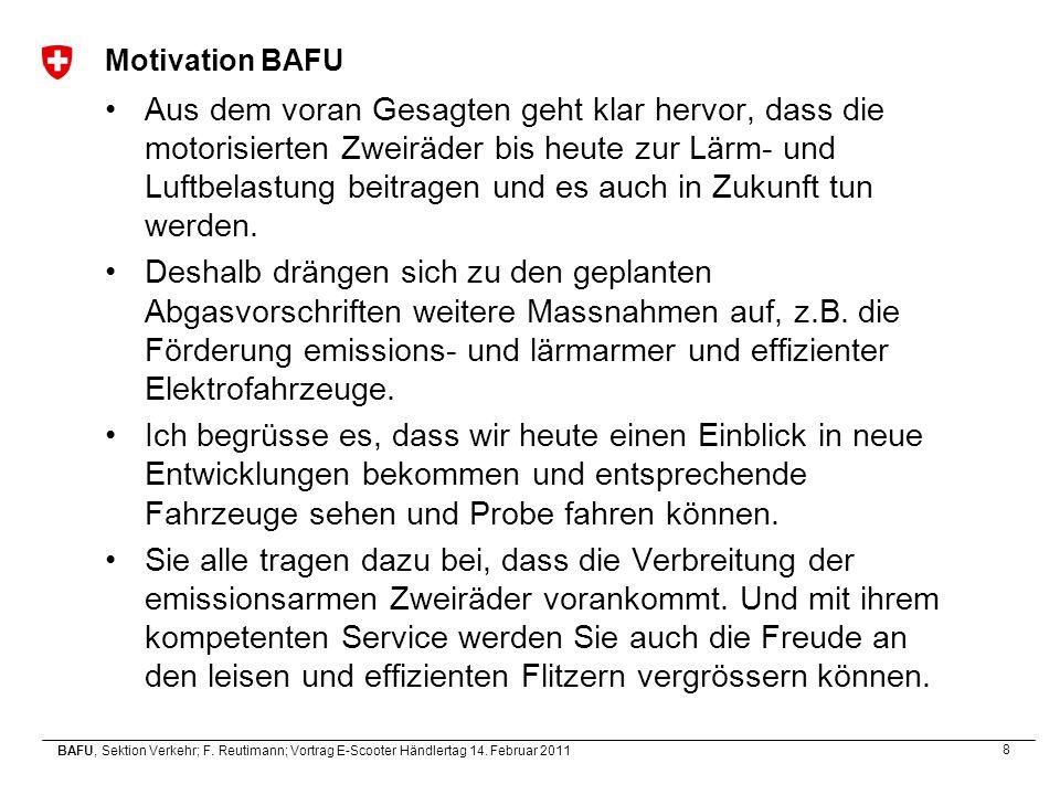 8 BAFU, Sektion Verkehr; F. Reutimann; Vortrag E-Scooter Händlertag 14. Februar 2011 Motivation BAFU Aus dem voran Gesagten geht klar hervor, dass die
