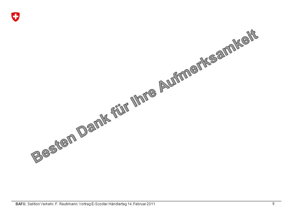 9 BAFU, Sektion Verkehr; F. Reutimann; Vortrag E-Scooter Händlertag 14. Februar 2011