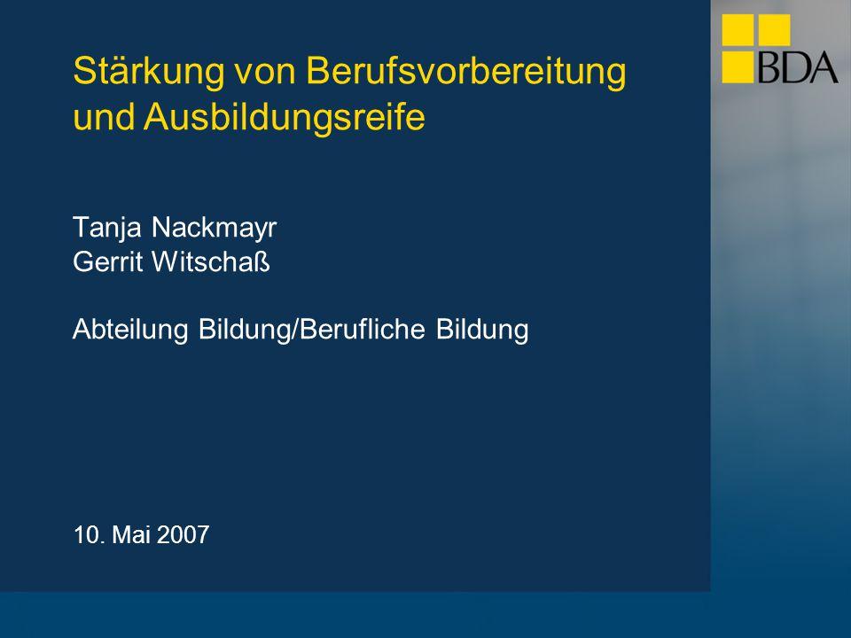 Stärkung von Berufsvorbereitung und Ausbildungsreife 10. Mai 2007 Tanja Nackmayr Gerrit Witschaß Abteilung Bildung/Berufliche Bildung