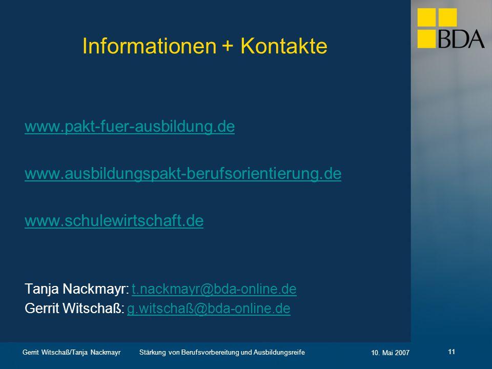 Stärkung von Berufsvorbereitung und Ausbildungsreife 10. Mai 2007 Gerrit Witschaß/Tanja Nackmayr 11 Informationen + Kontakte www.pakt-fuer-ausbildung.