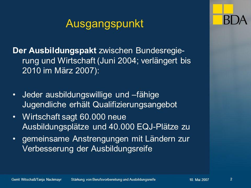 Stärkung von Berufsvorbereitung und Ausbildungsreife 10. Mai 2007 Gerrit Witschaß/Tanja Nackmayr 2 Ausgangspunkt Der Ausbildungspakt zwischen Bundesre