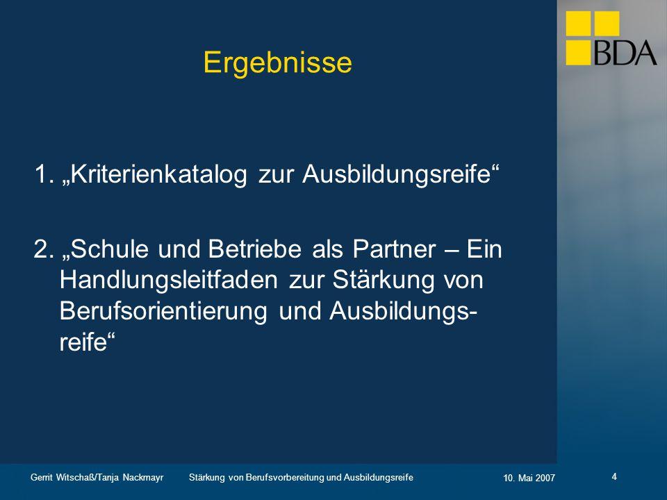 Stärkung von Berufsvorbereitung und Ausbildungsreife 10. Mai 2007 Gerrit Witschaß/Tanja Nackmayr 4 Ergebnisse 1. Kriterienkatalog zur Ausbildungsreife